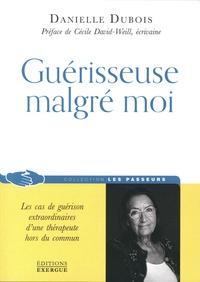 Danielle Dubois - Guérisseuse malgré moi - Les cas de guérison extraordinaires d'une thérapeute hors du commun.