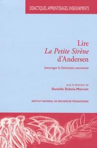 Danielle Dubois-Marcoin et Francis Marcoin - Lire La Petite Sirène d'Andersen - Interroger la littérature autrement.
