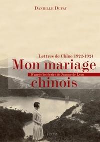 Danielle Dufay - Mon mariage chinois - Lettres de Chine, 1922-1924.