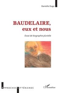 Danielle Duga - Baudelaire, eux et nous - Essai de biographie plurielle.