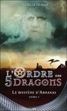 Danielle Dumais - L'ordre des 5 dragons Tome 1 : Le mystère d'Abraxas.