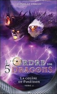 Danielle Dumais - L'ordre des 5 dragons Tome 2 : La colère de Poséidon.