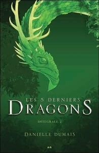 Danielle Dumais - Les 5 derniers dragons Intégrale 2 : Tome 3 à 4.