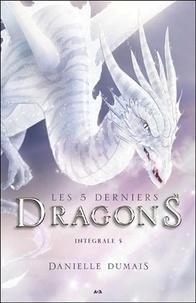 Danielle Dumais - Les 5 derniers dragons Intégrale 5 : Tomes 9 à 10.
