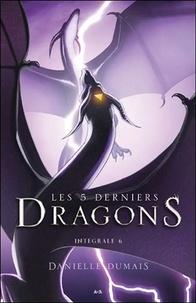 Danielle Dumais - Les 5 derniers dragons Intégrale 6 : Tomes 11 à 12.