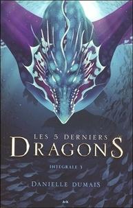 Danielle Dumais - Les 5 derniers dragons Intégrale tome 3 : Tome 5, Les oubliés ; Tome 6, La cité de glace.