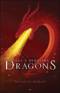 Danielle Dumais - Les 5 derniers dragons Intégrale : Tomes 1 à 2.