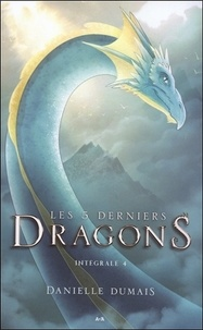 Danielle Dumais - Les cinq derniers dragons Intégrale 4 : Tome 7 à 8.