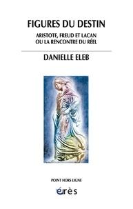 Danielle Eleb - Figures du destin - Aristote, Freud et Lacan ou la rencontre du réel.
