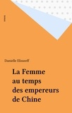 Danielle Elisseeff - La Femme au temps des empereurs de Chine.