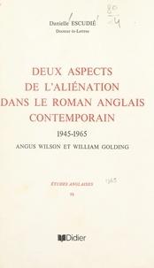 Danielle Escudié - Deux aspects de l'aliénation dans le roman anglais contemporain - 1945-1965, Angus Wilson et William Golding.