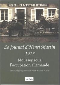 Danielle Fauth et Lucien Martin - Le journal d'Henri Martin, 1917 - Moussey sous l'occupation allemande.