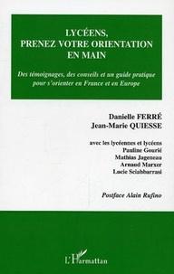 Danielle Ferré et Jean-Marie Quiesse - Lycéens, prenez votre orientation en main - Des témoignages, des conseils et un guide pratique pour s'orienter en France et en Europe.
