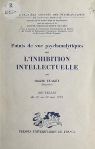 Danielle Flagey et  Société psychanalytique de Par - Points de vue psychanalytiques sur l'inhibition intellectuelle - 32e Congrès des psychanalystes de langues romanes, Bruxelles, 20-22 mai 1972.