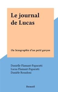 Danielle Flamant-Paparatti et Lucas Flamant-Paparatti - Le journal de Lucas - Ou Sexographie d'un petit garçon.