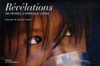 Danielle Föllmi et Olivier Föllmi - Révélations - 365 Pensées d'Amérique latine.