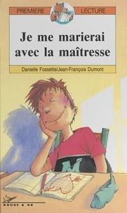 Danielle Fossette et Jean-François Dumont - Je me marierai avec la maîtresse.