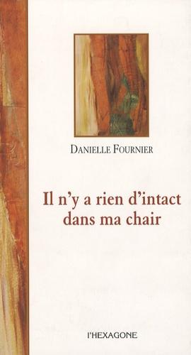 Danielle Fournier - Il n'y a rien d'intact dans ma chair.