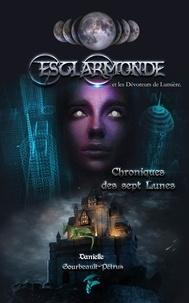 Danielle Gourbeault-Petrus - Chroniques des sept lunes Tome 1 : Esclarmonde et les dévoreurs de lumière.