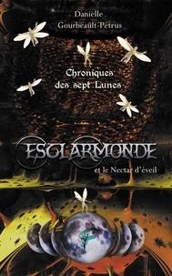 Danielle Gourbeault-Petrus - Chroniques des sept lunes Tome 2 : Esclarmonde - Le nectar d'éveil.