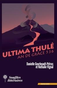 Danielle Gourbeault-Petrus et Nathalie Vignal - Ultima Thulé, An de grâce 536.