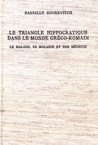Danielle Gourevitch - Le triangle hippocratique dans le monde gréco-romain - Le malade, sa maladie et son médecin.