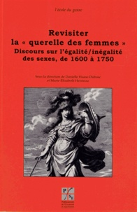 """Danielle Haase-Dubosc et Marie-Elisabeth Henneau - Revisiter la """"querelle des femmes"""" - Discours sur l'égalité/inégalité des sexes, de 1600 à 1750."""