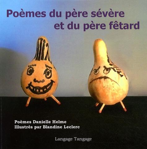 Danielle Helme et Blandine Leclerc - Poèmes du père sévère et du père fêtard.