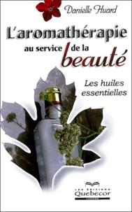 Danielle Huard - L'aromathérapie au service de la beauté - Les huiles essentielles.