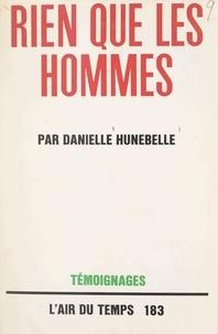 Danielle Hunebelle et Pierre Lazareff - Rien que les hommes.