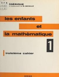 Danielle Incolle et Frédérique Papy - Les enfants et la mathématique (1) - Troisième cahier.