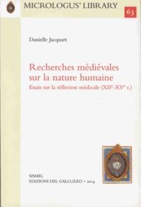 Danielle Jacquart - Recherches médiévales sur la nature humaine - Essai sur la réflexion médicale (XIIe-XVe s.).