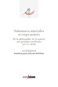 Danielle Jacquart et Nicolas Weill-Parot - Substances minérales et corps animés - De la philosophie de la matière aux pratiques médicales (1100-1500).