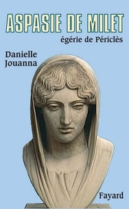 Danielle Jouanna - Aspasie de Milet, égérie de Périclès.