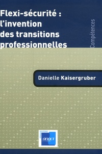 Danielle Kaisergruber - Flexi-sécurité : l'invention des transitions professionnelles.
