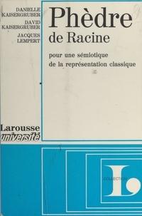 Danielle Kaisergruber et David Kaisergruber - Phèdre, de Racine - Pour une sémiotique de la représentation classique.
