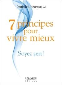 Danielle L'Heureux - 7 principes pour vivre mieux - Soyez zen !.