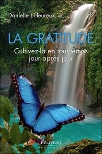 Danielle L'Heureux - La gratitude - Cultivez-la en tout temps jour après jour.