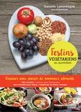 Danielle Lamontagne - Festins végétariens au quotidien - Cuisiner avec plaisir de nouveaux aliments.