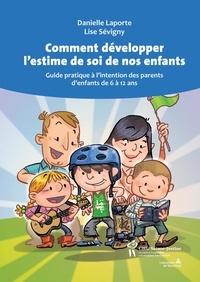 Danielle Laporte et Lise Sévigny - Comment développer l'estime de soi de nos enfants.