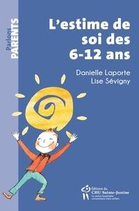 Danielle Laporte et Lise Sévigny - L'estime de soi des 6-12 ans.