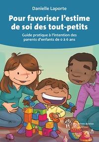 Danielle Laporte - Pour favoriser l'estime de soi des tout-petits - Guide pratique à l'intention des parents d'enfants de 0 à 6 ans.
