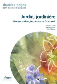 Danielle Laurent et Sylvie Amouroux - Jardin, jardinière - Un espace à imaginer, un espace à conquérir.