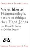 Danielle Lories et Olivier Depré - Vie et liberté - Phénoménologie, nature et éthique chez Hans Jonas.