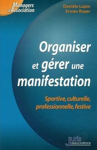Danielle Lupin et Erwan Royer - Organiser er gérer une manifestation - Sportive, culturelle, professionnelle, festive.
