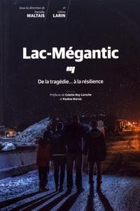 Danielle Maltais et Céline Larin - Lac-Mégantic - De la tragédie... à la résilience.