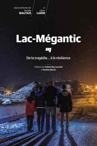 Lac-Mégantic. De la tragédie... à la résilience