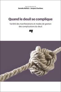 Danielle Maltais et Jacques Cherblanc - Quand le deuil se complique - Variété des manifestations et modes de gestion des complications du deuil.