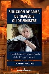 Danielle Maltais - Situation de crise, de tragédie ou de sinistre - Le point de vue des professionnels de l'intervention sociale.