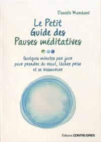 Danielle Marchant - Le petit guide des pauses méditatives - Quelques minutes par jour pour prendre du recul, lâcher prise et se ressourcer.